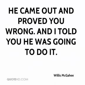 Willis McGahee  - He came out and proved you wrong. And I told you he was going to do it.