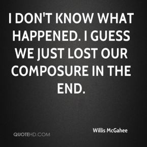 Willis McGahee  - I don't know what happened. I guess we just lost our composure in the end.