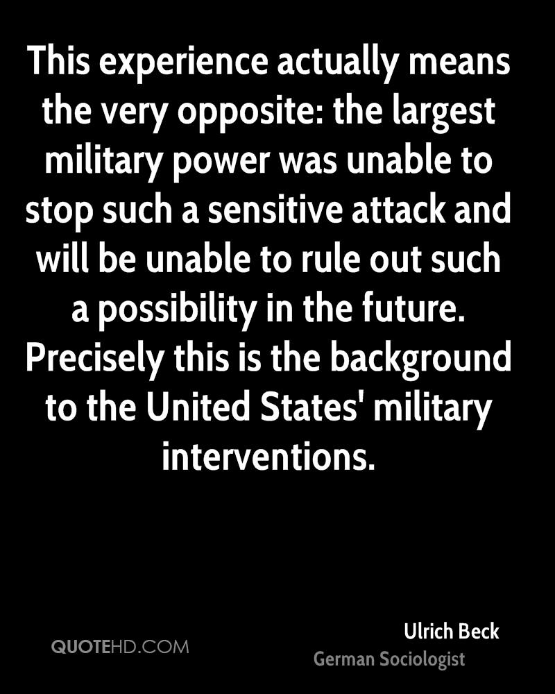 This experience actually means the very opposite: the largest military power was unable to stop such a sensitive attack and will be unable to rule out such a possibility in the future. Precisely this is the background to the United States' military interventions.