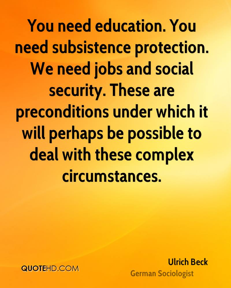 You need education. You need subsistence protection. We need jobs and social security. These are preconditions under which it will perhaps be possible to deal with these complex circumstances.