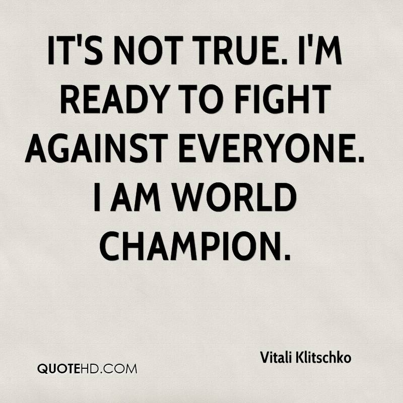 It's not true. I'm ready to fight against everyone. I am world champion.