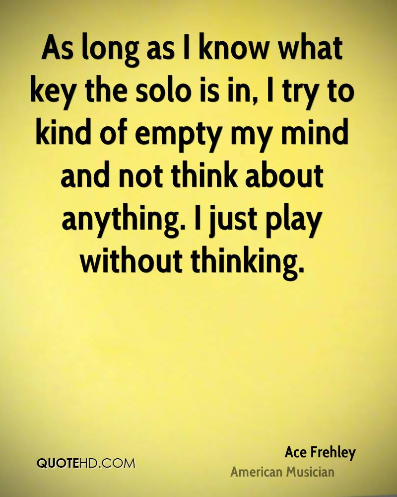 As long as I know what key the solo is in, I try to kind of empty my mind and not think about anything. I just play without thinking.