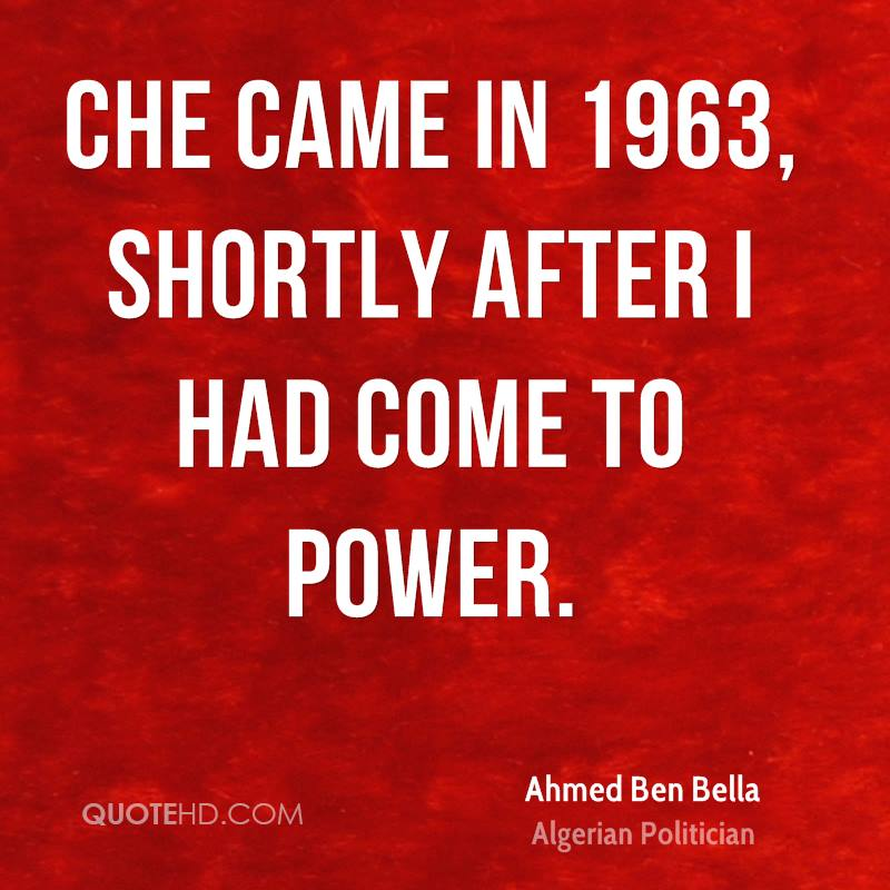 Che came in 1963, shortly after I had come to power.