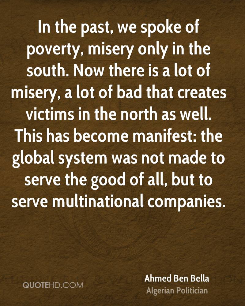 In the past, we spoke of poverty, misery only in the south. Now there is a lot of misery, a lot of bad that creates victims in the north as well. This has become manifest: the global system was not made to serve the good of all, but to serve multinational companies.