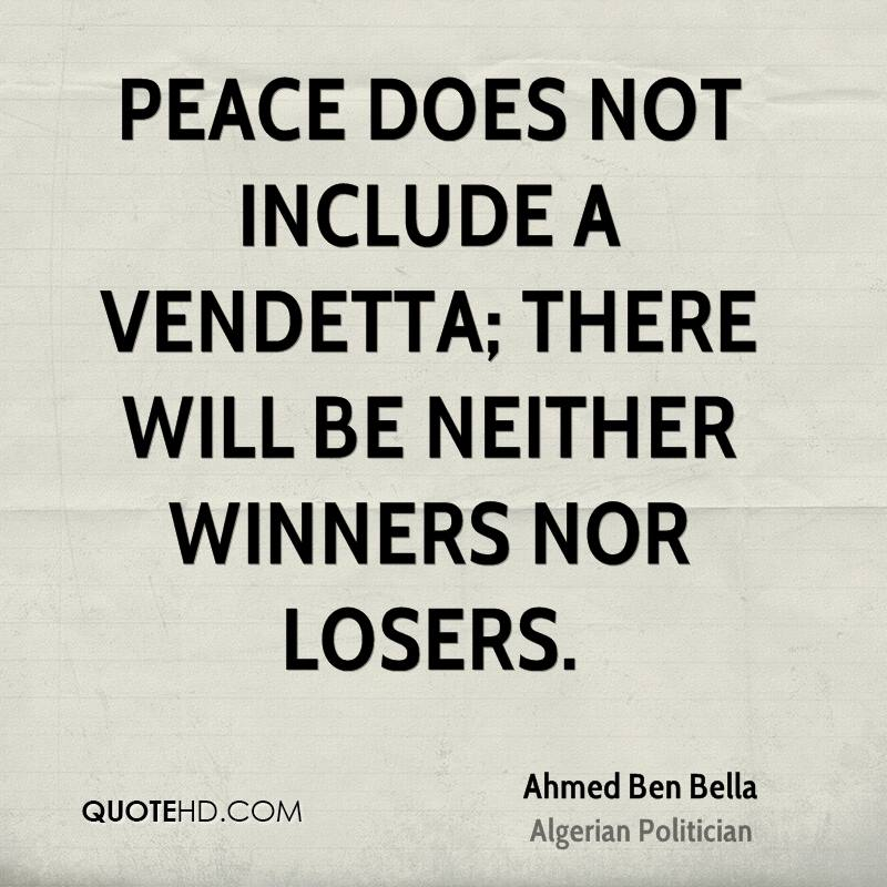 Peace does not include a vendetta; there will be neither winners nor losers.