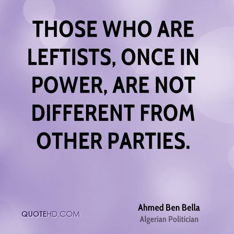 Those who are leftists, once in power, are not different from other parties.