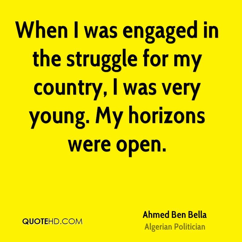 When I was engaged in the struggle for my country, I was very young. My horizons were open.