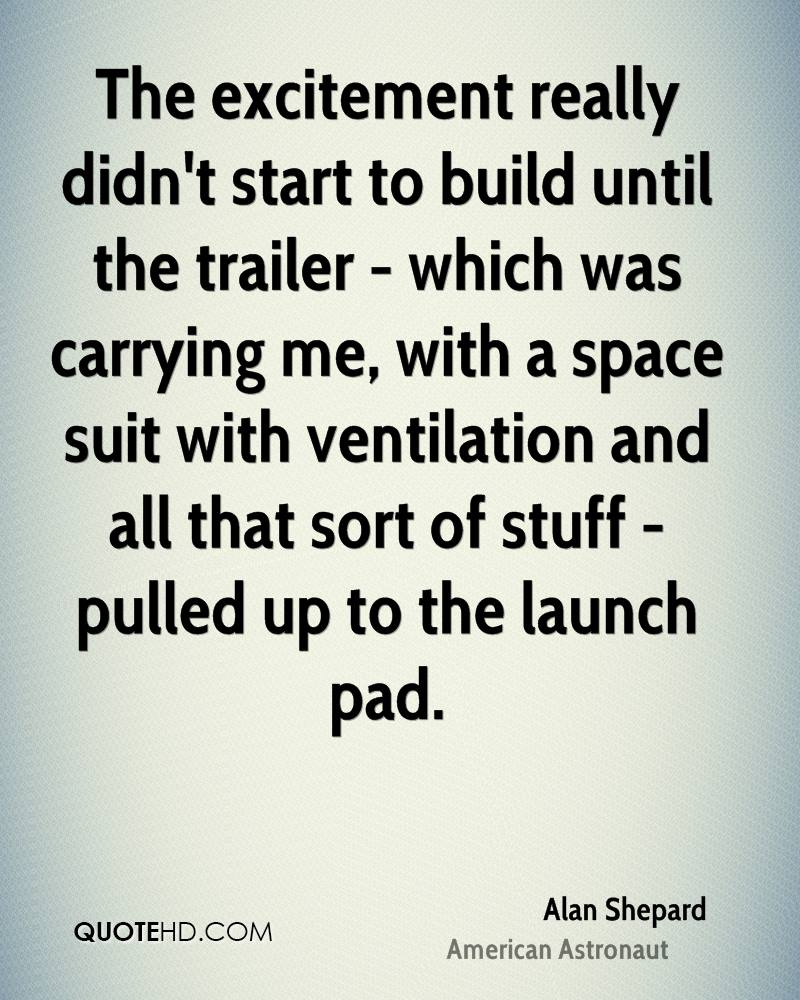 The excitement really didn't start to build until the trailer - which was carrying me, with a space suit with ventilation and all that sort of stuff - pulled up to the launch pad.