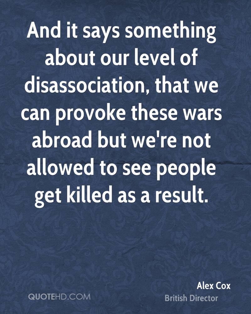 And it says something about our level of disassociation, that we can provoke these wars abroad but we're not allowed to see people get killed as a result.