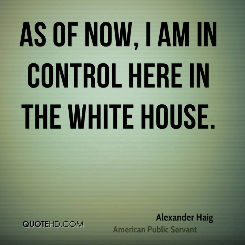 As of now, I am in control here in the White House.