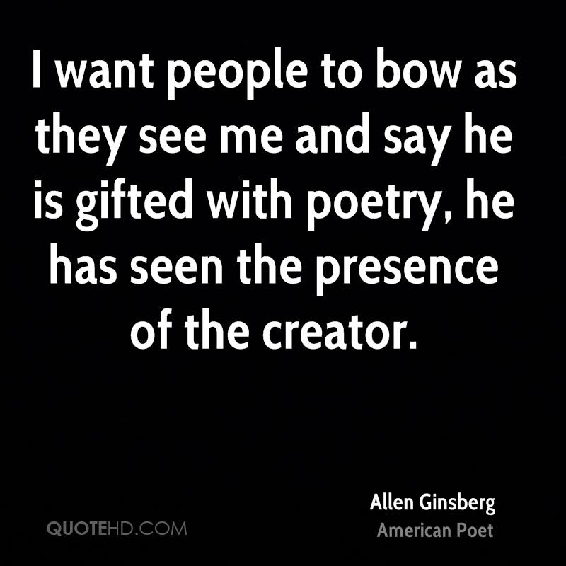 I want people to bow as they see me and say he is gifted with poetry, he has seen the presence of the creator.