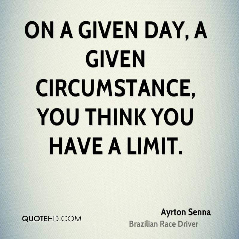 On a given day, a given circumstance, you think you have a limit.