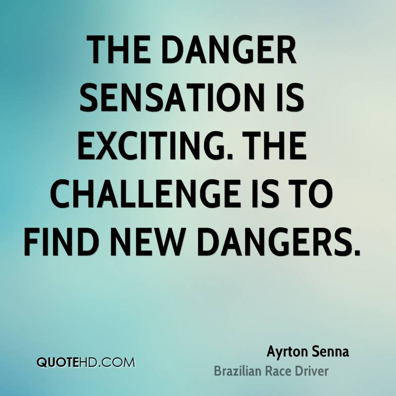 The danger sensation is exciting. The challenge is to find new dangers.