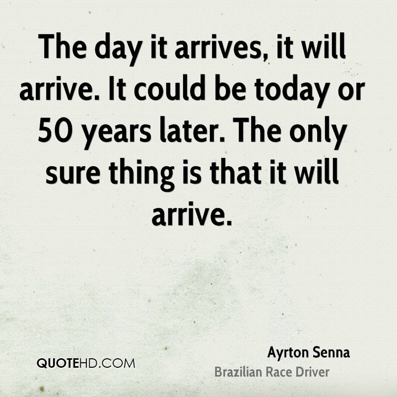 The day it arrives, it will arrive. It could be today or 50 years later. The only sure thing is that it will arrive.
