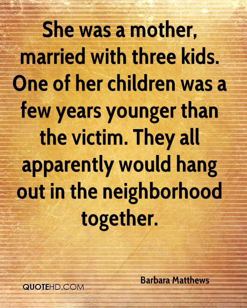 She was a mother, married with three kids. One of her children was a few years younger than the victim. They all apparently would hang out in the neighborhood together.