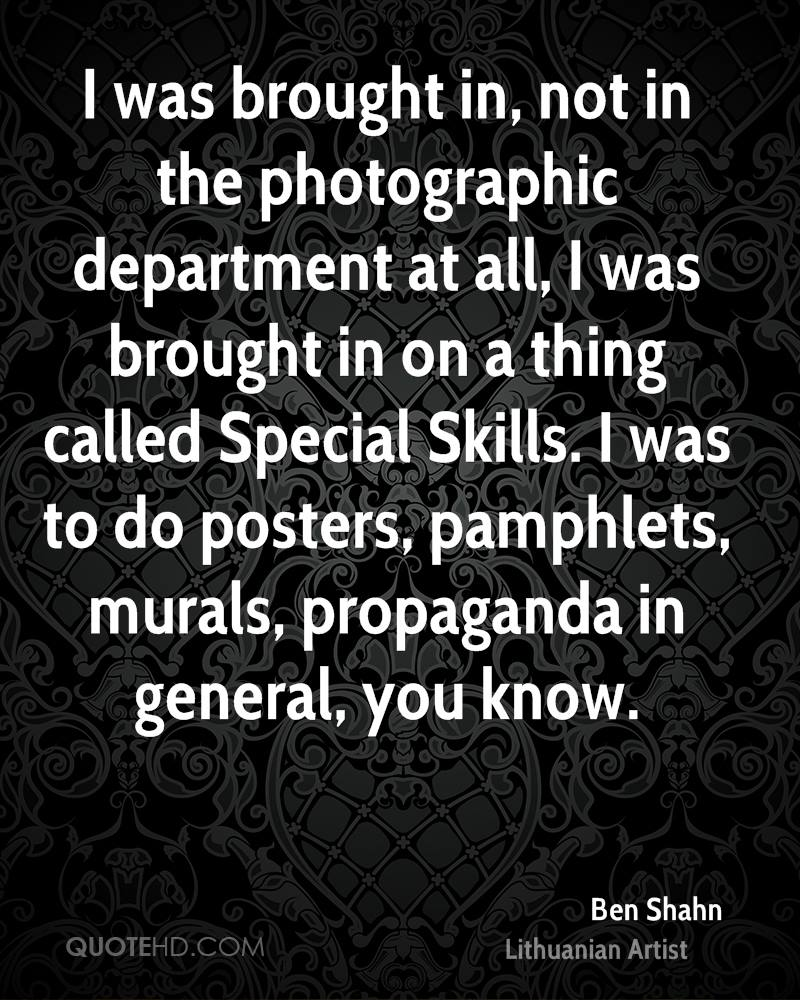 I was brought in, not in the photographic department at all, I was brought in on a thing called Special Skills. I was to do posters, pamphlets, murals, propaganda in general, you know.