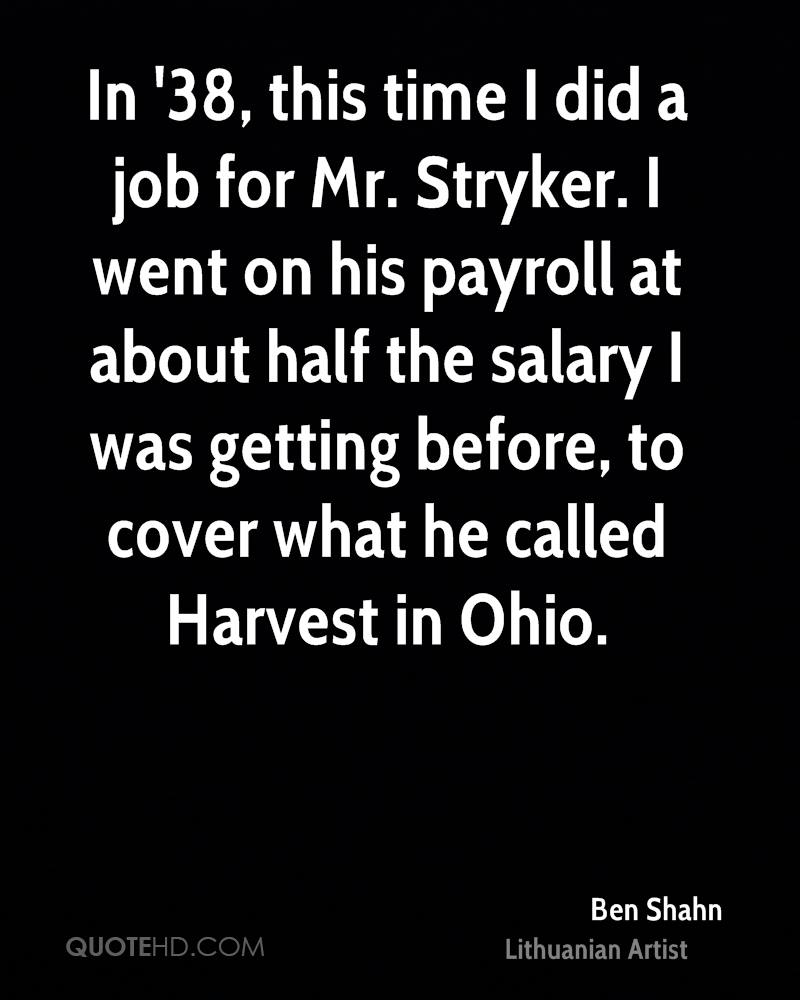 In '38, this time I did a job for Mr. Stryker. I went on his payroll at about half the salary I was getting before, to cover what he called Harvest in Ohio.