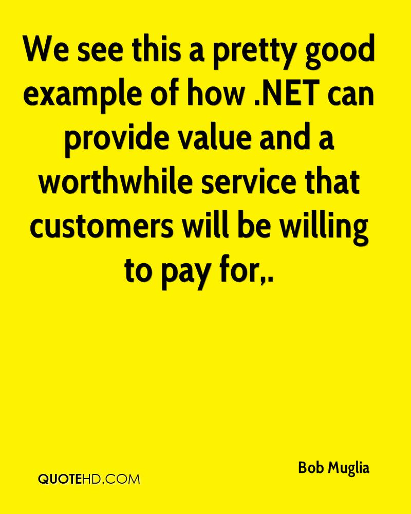 We see this a pretty good example of how .NET can provide value and a worthwhile service that customers will be willing to pay for.