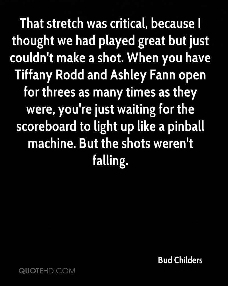 That stretch was critical, because I thought we had played great but just couldn't make a shot. When you have Tiffany Rodd and Ashley Fann open for threes as many times as they were, you're just waiting for the scoreboard to light up like a pinball machine. But the shots weren't falling.