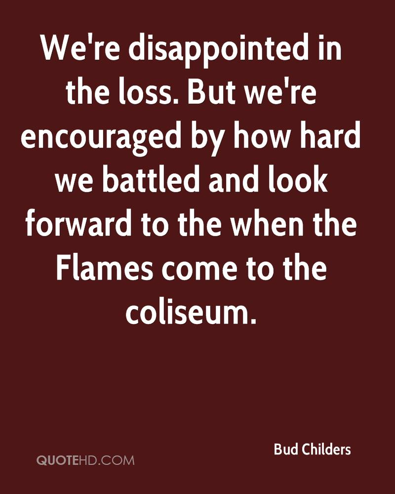 We're disappointed in the loss. But we're encouraged by how hard we battled and look forward to the when the Flames come to the coliseum.