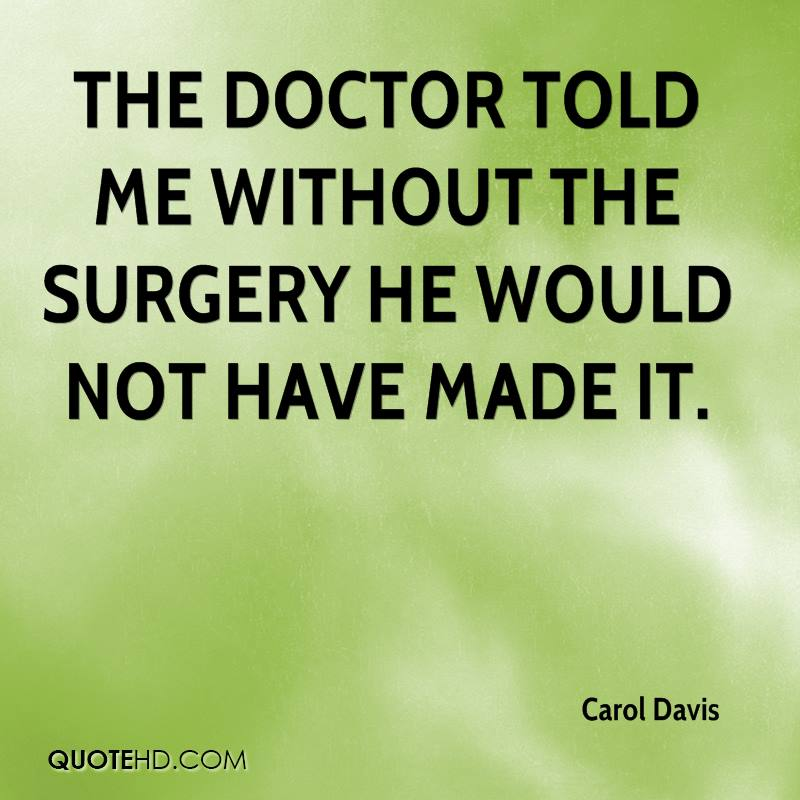 The doctor told me without the surgery he would not have made it.