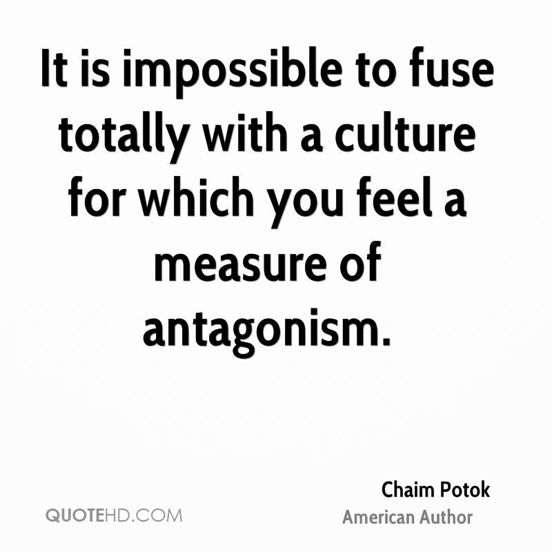 It is impossible to fuse totally with a culture for which you feel a measure of antagonism.