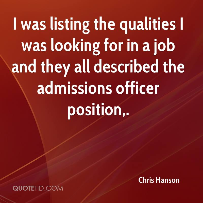 I was listing the qualities I was looking for in a job and they all described the admissions officer position.