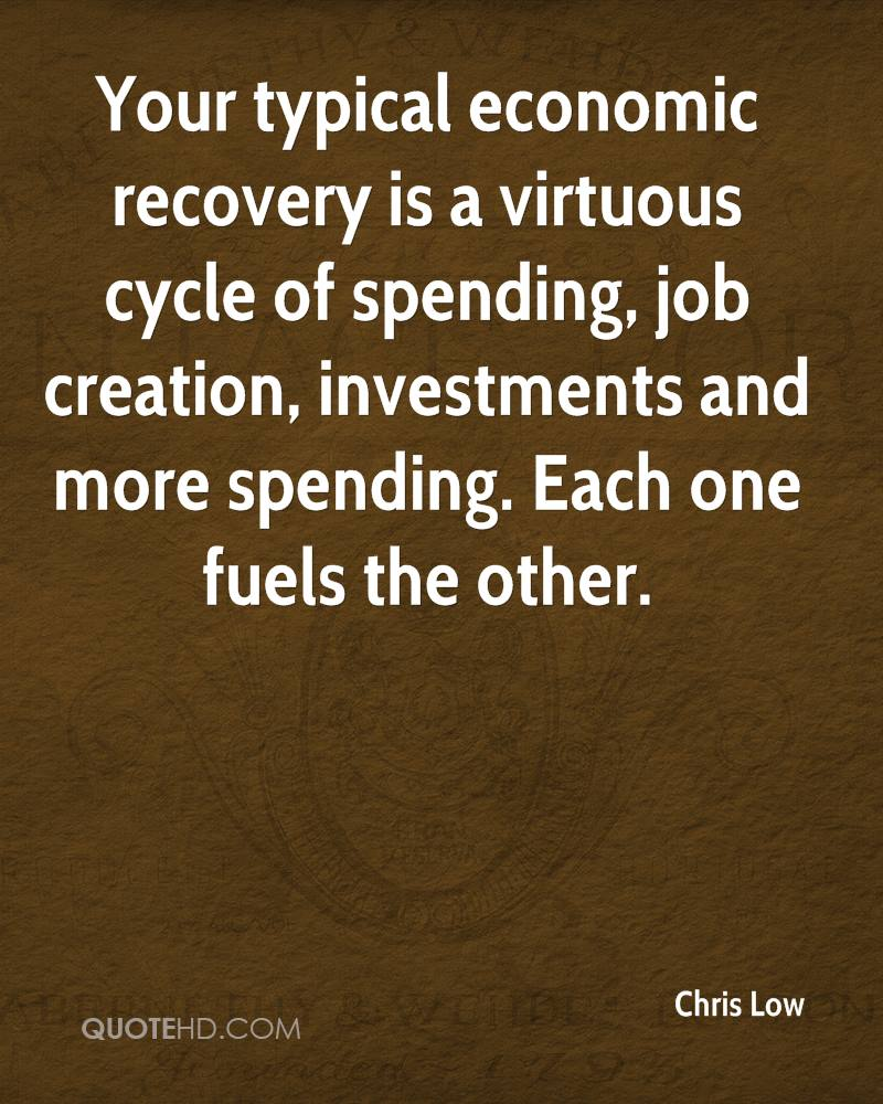 Your typical economic recovery is a virtuous cycle of spending, job creation, investments and more spending. Each one fuels the other.