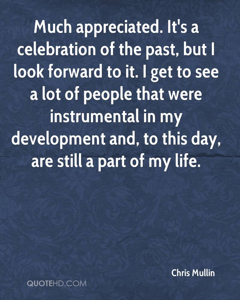 Much appreciated. It's a celebration of the past, but I look forward to it. I get to see a lot of people that were instrumental in my development and, to this day, are still a part of my life.