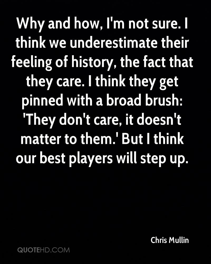 Why and how, I'm not sure. I think we underestimate their feeling of history, the fact that they care. I think they get pinned with a broad brush: 'They don't care, it doesn't matter to them.' But I think our best players will step up.