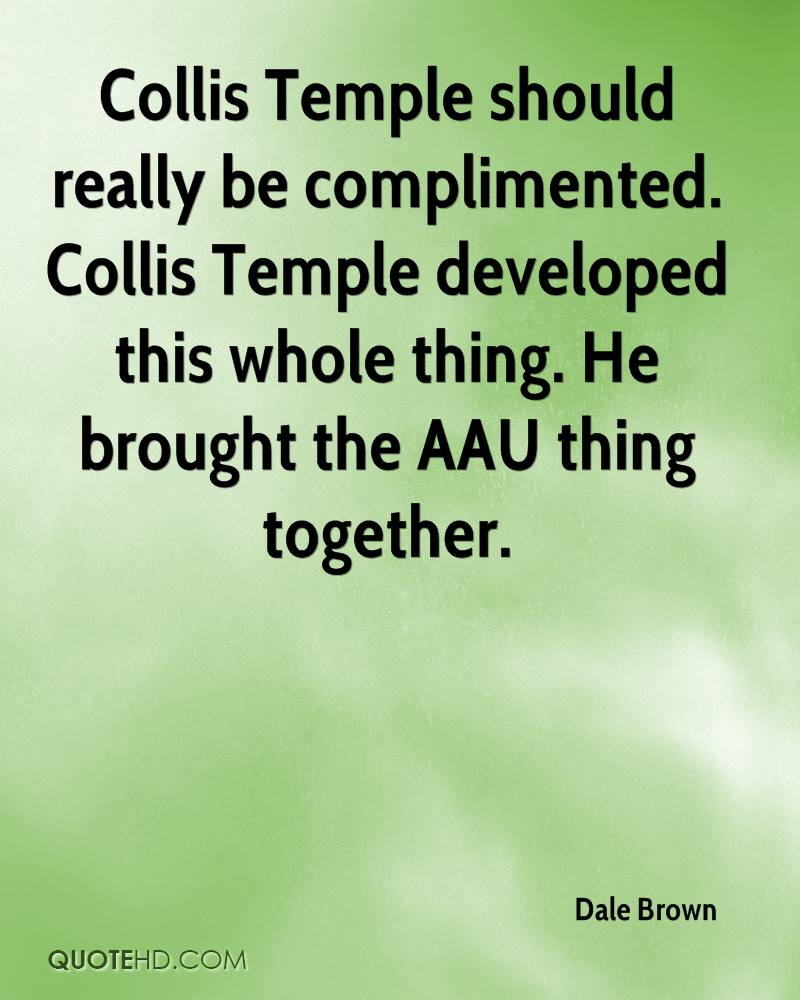 Collis Temple should really be complimented. Collis Temple developed this whole thing. He brought the AAU thing together.