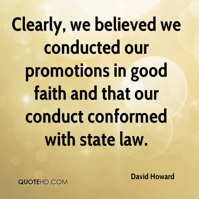 Clearly, we believed we conducted our promotions in good faith and that our conduct conformed with state law.