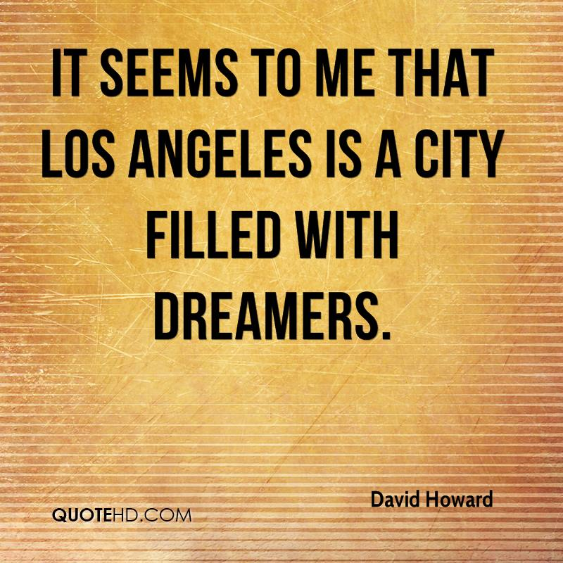 It seems to me that Los Angeles is a city filled with dreamers.