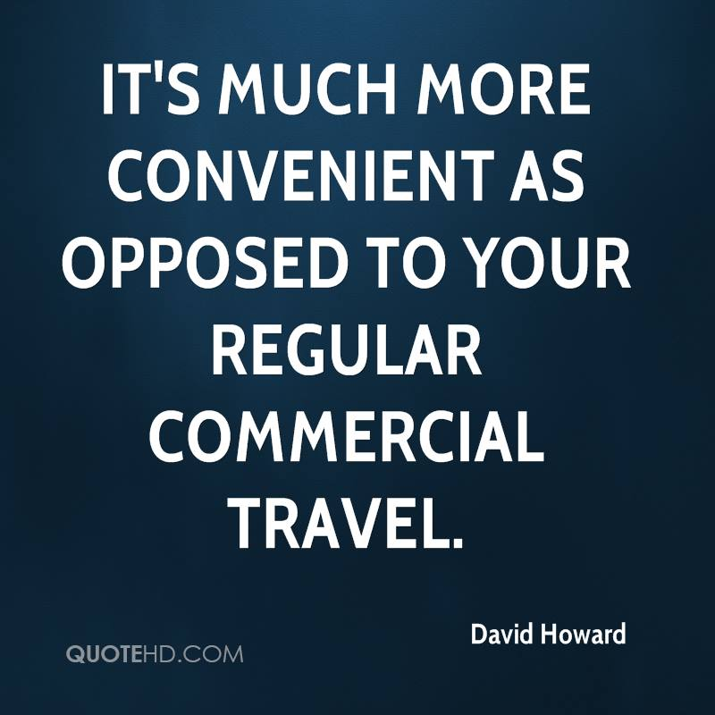 It's much more convenient as opposed to your regular commercial travel.