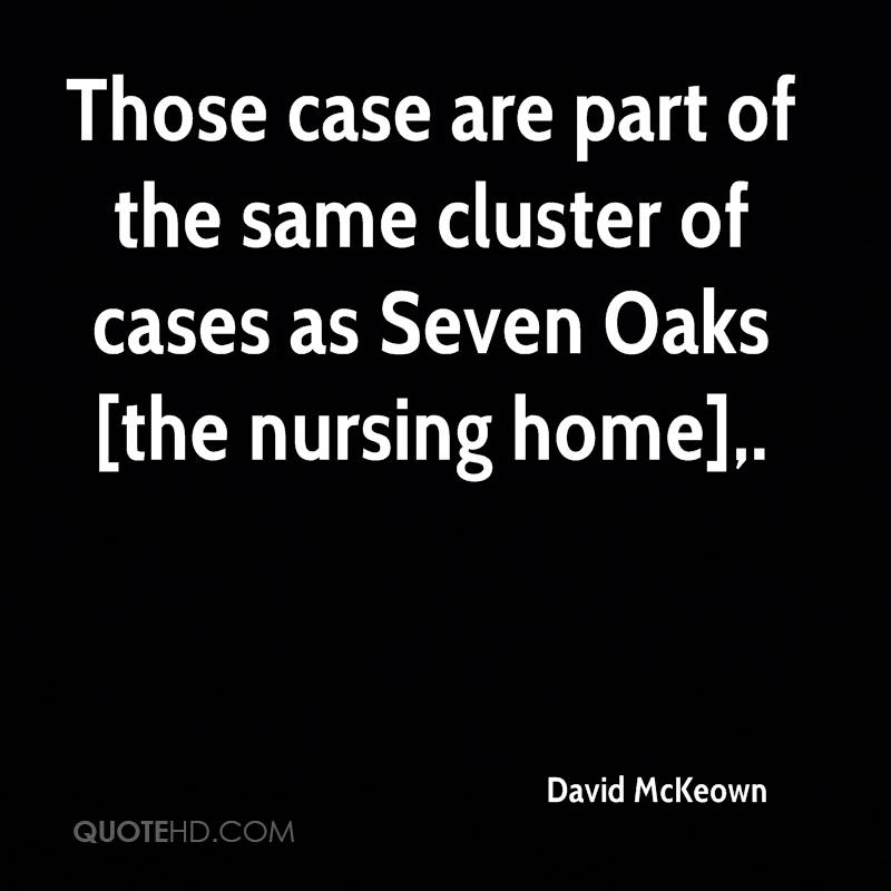 Those case are part of the same cluster of cases as Seven Oaks [the nursing home].