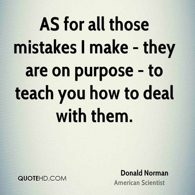 AS for all those mistakes I make - they are on purpose - to teach you how to deal with them.