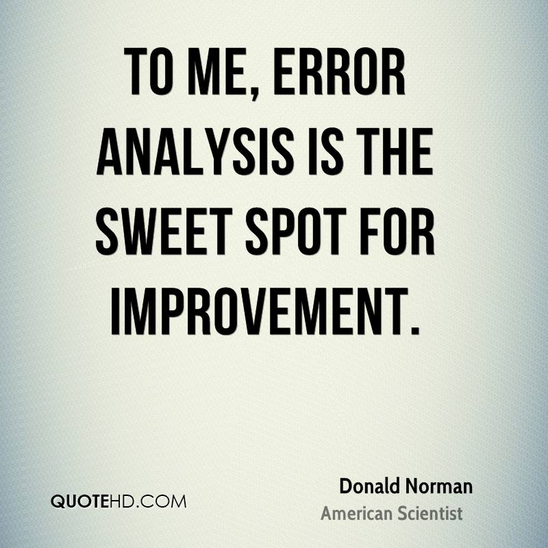 To me, error analysis is the sweet spot for improvement.