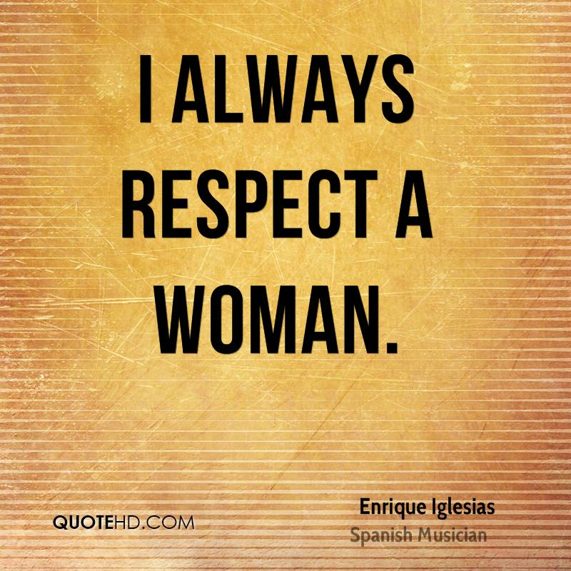 Quotes On Respect Of Woman: Enrique Iglesias Quotes