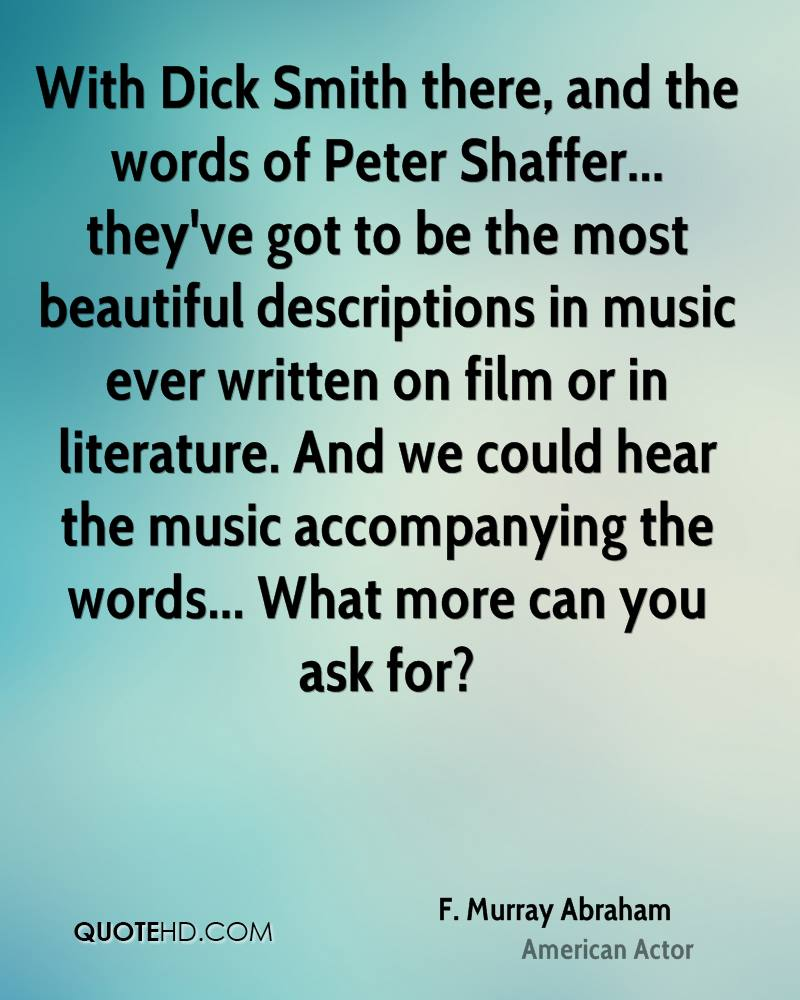 With Dick Smith there, and the words of Peter Shaffer... they've got to be the most beautiful descriptions in music ever written on film or in literature. And we could hear the music accompanying the words... What more can you ask for?