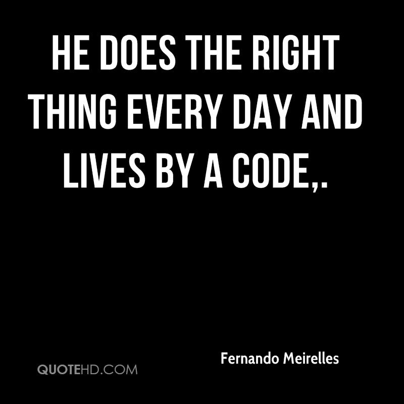 He does the right thing every day and lives by a code.