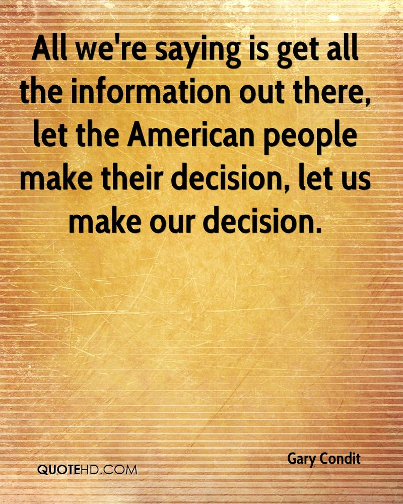 All we're saying is get all the information out there, let the American people make their decision, let us make our decision.