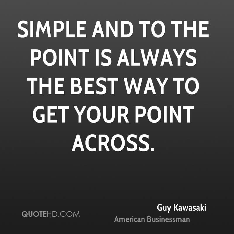 Simple and to the point is always the best way to get your point across.