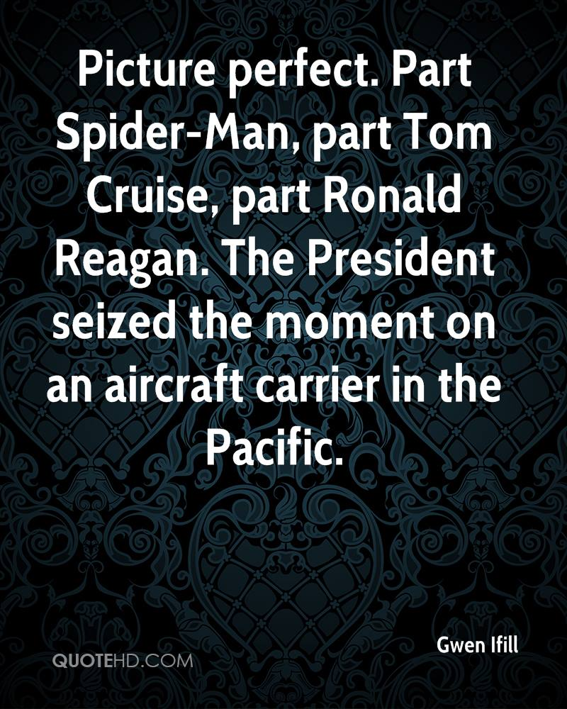Picture perfect. Part Spider-Man, part Tom Cruise, part Ronald Reagan. The President seized the moment on an aircraft carrier in the Pacific.