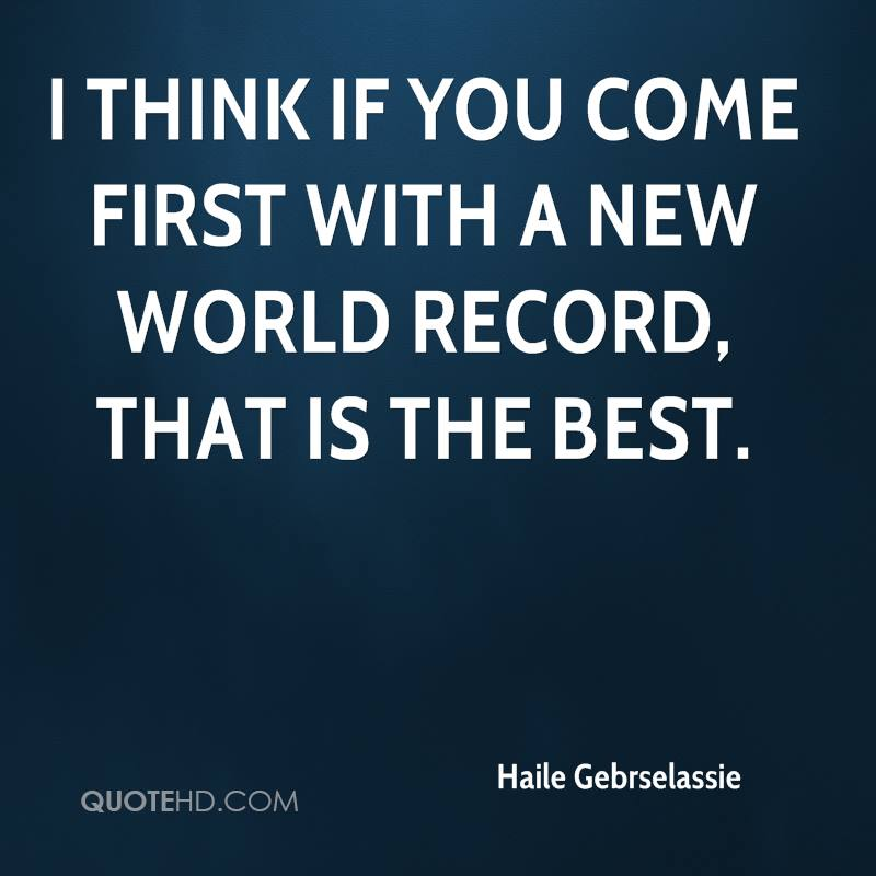 I think if you come first with a new world record, that is the best.
