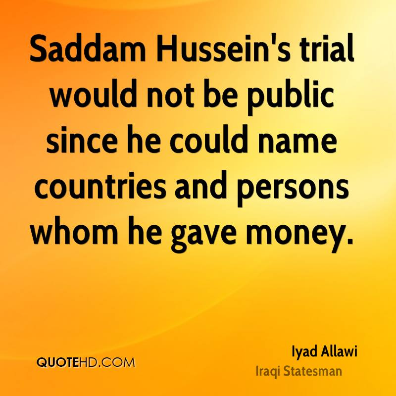 Saddam Hussein's trial would not be public since he could name countries and persons whom he gave money.