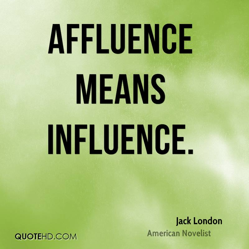 Affluence means influence.