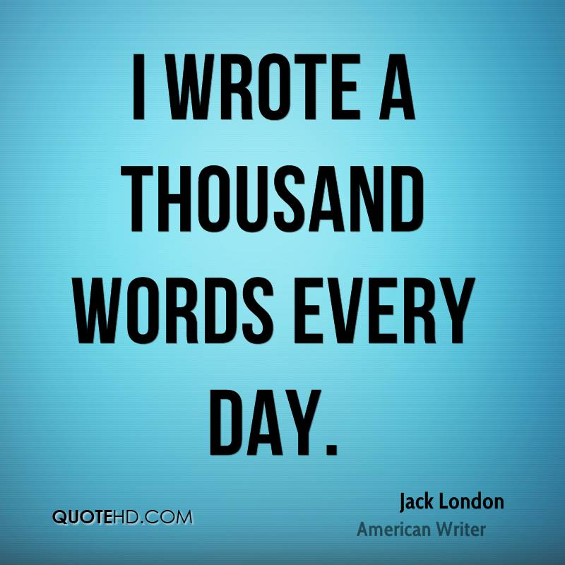 I wrote a thousand words every day.