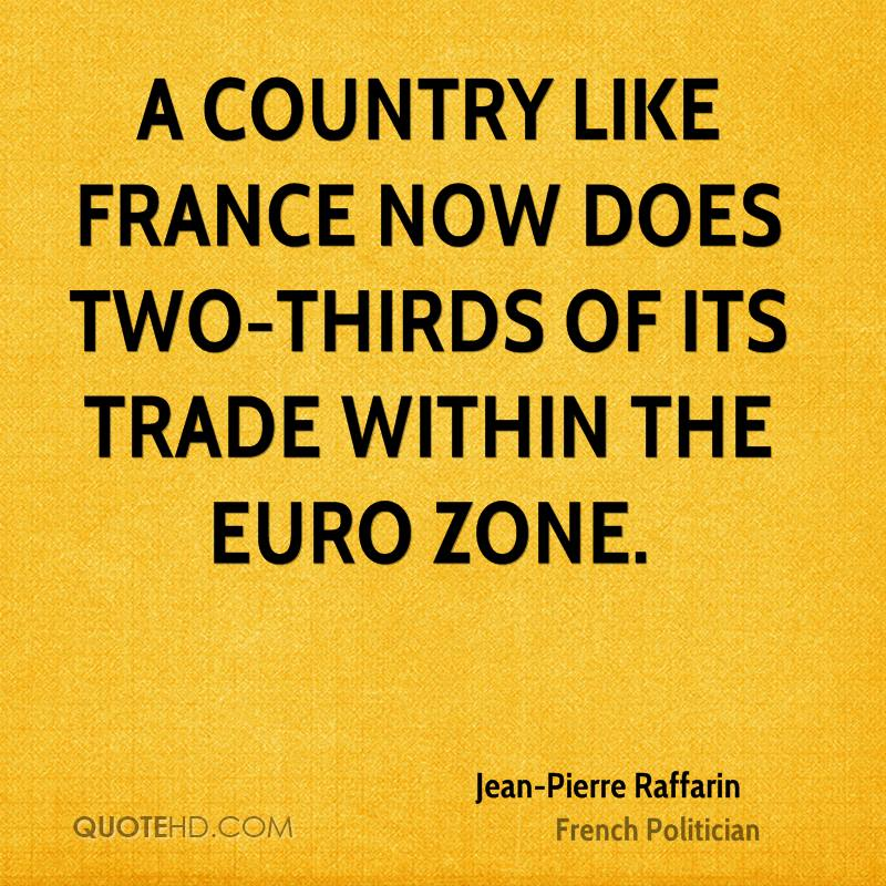 A country like France now does two-thirds of its trade within the euro zone.