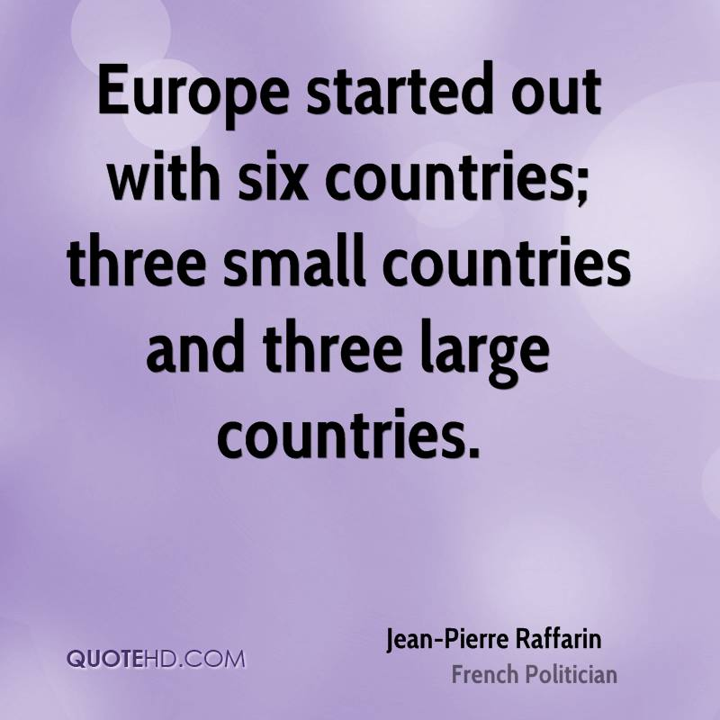 Europe started out with six countries; three small countries and three large countries.