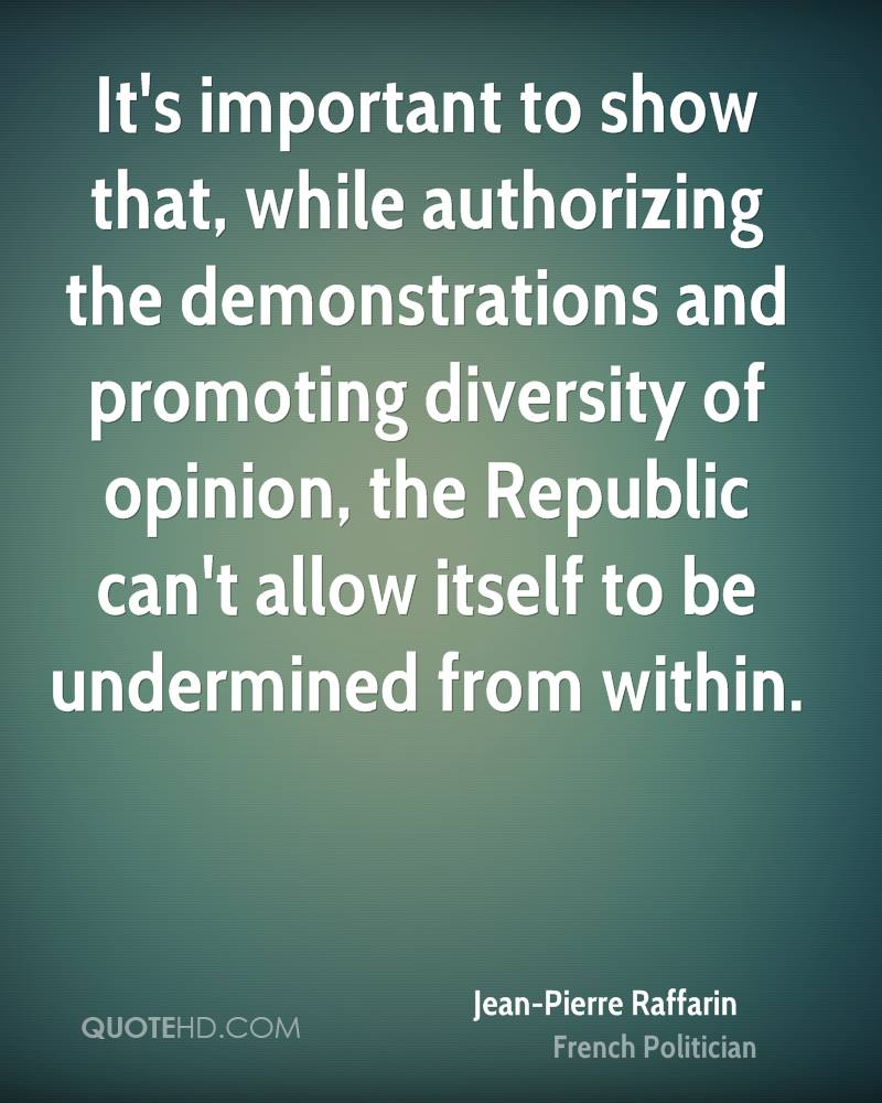 It's important to show that, while authorizing the demonstrations and promoting diversity of opinion, the Republic can't allow itself to be undermined from within.